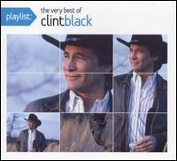 Clint Black - Playlist: The Very Best of Clint Black