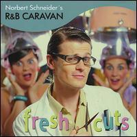 Norbert Schneider's R&B Caravan - Fresh Cuts