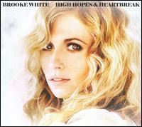 Brooke White - High Hopes and Heartbreaks