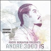 Andre 3000 - Andre Benjamin Presents: Andre 3000 Is...