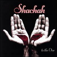 Shachah - To the One