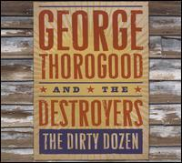 George Thorogood and the Destroyers - The Dirty Dozen