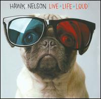 Hawk Nelson - Live Life Loud!