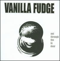 Vanilla Fudge - Out Through the In Door