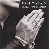 Dale Watson - Help Your Lord