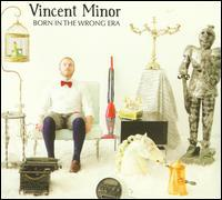 Vincent Minor - Born in the Wrong Era