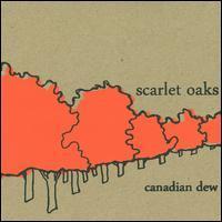 Scarlet Oaks - Canadian Dew