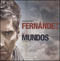 Alejandro Fernández - Dos Mundos: Tradición