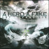 A Hero A Fake - Let Oceans Lie