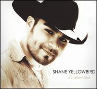 Shane Yellowbird - It's About Time