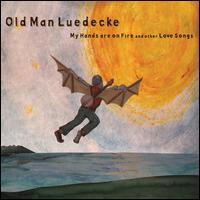 Old Man Luedecke - My Hands Are On Fire and Other Love Songs