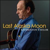 Livingston Taylor - Last Alaska Moon