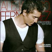 Alejandro Fernández - Más Romantico Que Nunca: Sus Grandes Éxitos Romanticos