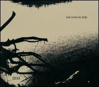 JBM - Not Even in July