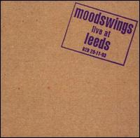 Moodswings - Live at Leeds