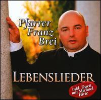 Pfarrer Franz Brei - Lebenslieder