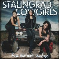 Stalingrad Cowgirls - Kiss Your Heart Goodbye