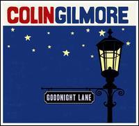 Colin Gilmore - Goodnight Lane