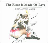 The Floor Is Made of Lava - Howl at the Moon
