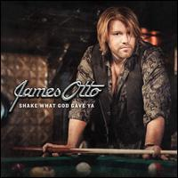 James Otto - Shake What God Gave Ya