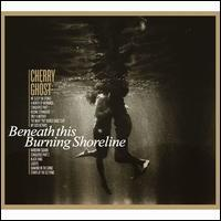 Cherry Ghost - Beneath This Burning Shoreline