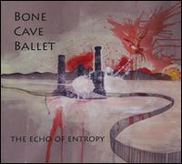 Bone Cave Ballet - The Echo of Entropy