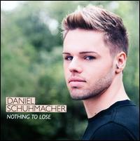 Daniel Schuhmacher - Nothing to Lose