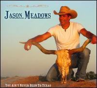 Jason Meadows - You Ain't Never Been to Texas