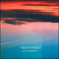 Virgin Forest - Joy Atrophy