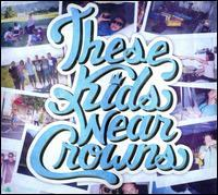 These Kids Wear Crowns - These Kids Wear Crowns