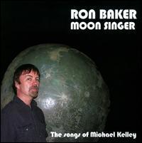 Ron Baker - Moon Singer: The Songs Of Michael Kelley