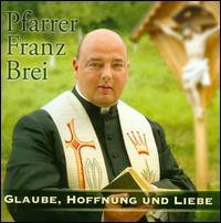 Pfarrer Franz Brei - Glaube, Hoffnung und Liebe