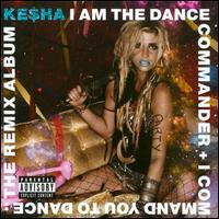 Ke$ha - I Am the Dance Commander + I Command You to Dance: The Remix Album