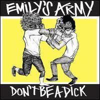 Emily's Army - Don't Be a Dick!