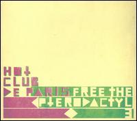 Hot Club De Paris - Free the Pterodactyl, Vol. 3