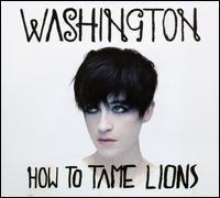 Washington / Megan Washington - How to Tame Lions