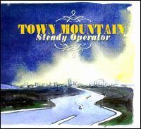 Town Mountain - Steady Operator