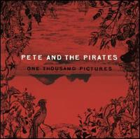 Pete & the Pirates - One Thousand Pictures