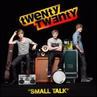 Twenty Twenty - Small Talk