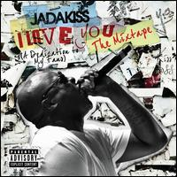 Jadakiss - I Love You (A Dedication to My Fans): The Mixtape