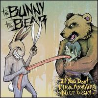 The Bunny the Bear - If You Don't Have Anything Nice to Say...