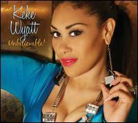 Keke Wyatt - Unbelievable!
