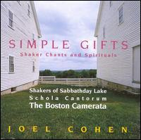 Joel Cohen / Boston Camerata / Shakers of Sabbathday Lake / Schola Cantorum - Simple Gifts: Shaker Chants and Spirituals