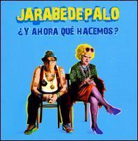 Jarabe de Palo - ¿Y Ahora Qué Hacemos?