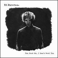 Ed Sheeran - You Need Me, I Don't Need You
