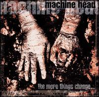 Machine Head - The More Things Change