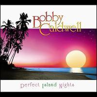Bobby Caldwell - Perfect Island Nights (Sin-Drome)