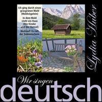 Lydia Huber - Wir Singen Deutsch: Ich Ging Durch einen Grasgrünen Wald