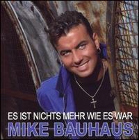 Mike Bauhaus - Es Ist Nichts Mehr Wie Es War