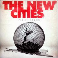 The New Cities - Kill the Lights